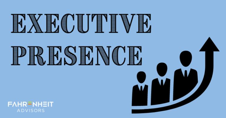 Executive Presence | Human Capital | Fahrenheit Advisors