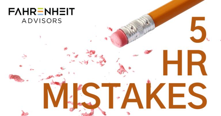 5 HR mistakes | Human Capital | Fahrenheit Advisors